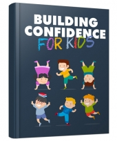 Building Confidence for Kids eBook with Master Resell/Giveaway Rights