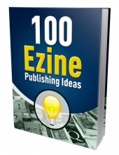 100 Ezine Publishing Ideas eBook with Master Resell/Giveaway Rights