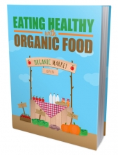 Eating Healthy with Organic Food eBook with Master Resell/Giveaway Rights