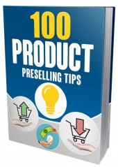 100 Product Preselling Tips eBook with Master Resell/Giveaway Rights
