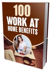 100 Work At Home Benefits eBook with Master Resell/Giveaway Rights